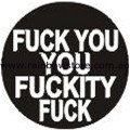 Fuck You You Fuckity Fuck Badge Button