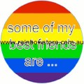 Some Of My Best Friends Are ... Badge Button 2.25 inch Diameter Gay Lesbian Pride